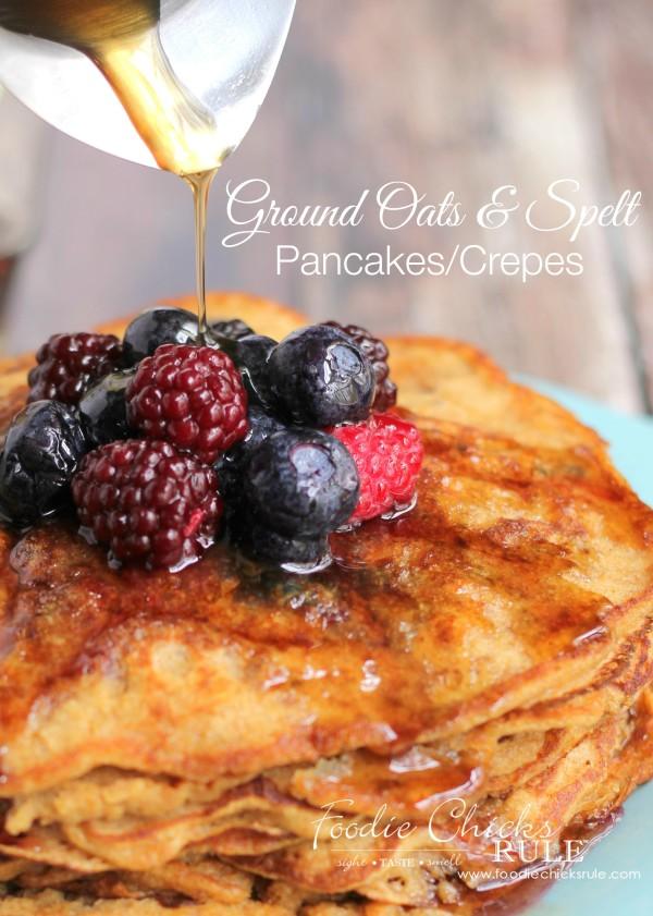 Ground Oats & Spelt PancakesCrepes - Healthier - #pancakes #breakfast #groundoatmeal #spelt #foodiechicksrule #crepes